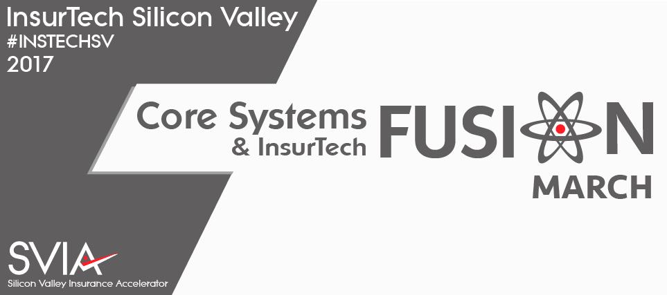 InsurTech Silicon Valley   2017 Core Systems & InsurTech Fusion