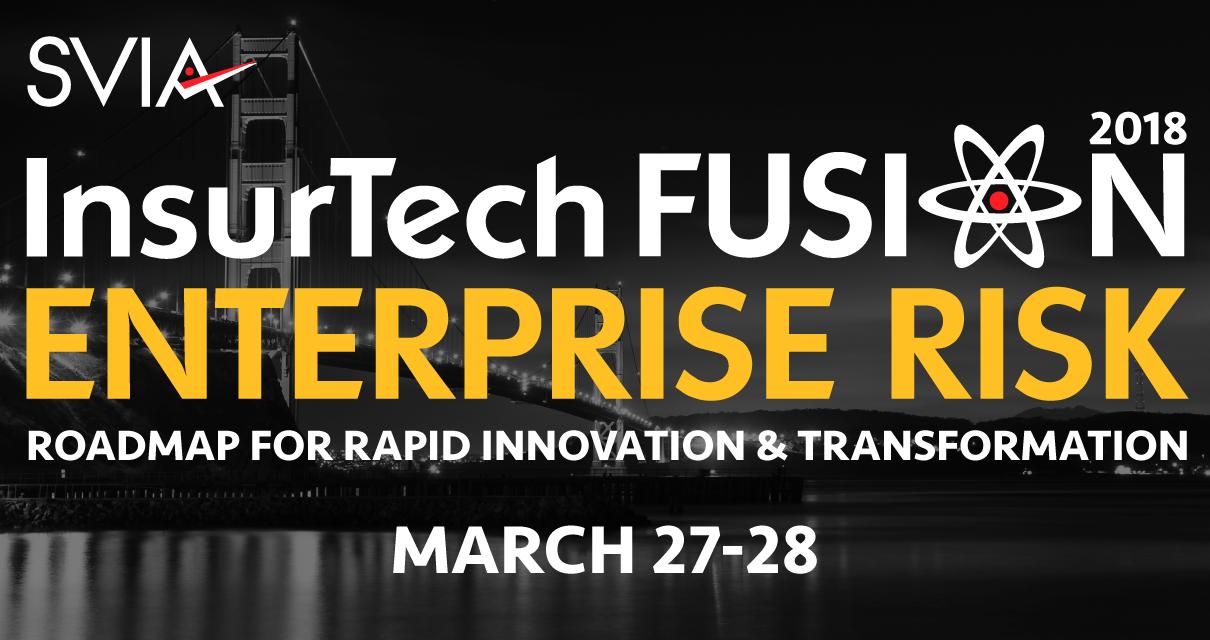 InsurTech Fusion 2018 / Enterprise Risk / MARCH 27-28