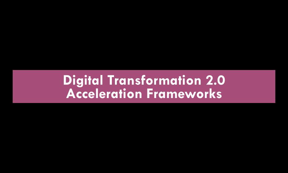 Innovation Trailblazers Webinar Mini Series - Digital Transformation 2.0 Acceleration Frameworks - 2021 - Silicon Valley Insurance Accelerator